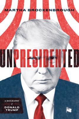 Unpresidented: A Biography of Donald Trump by Martha Brockenbrough