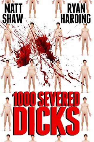 1000 Severed Dicks by Ryan Harding, Matt Shaw