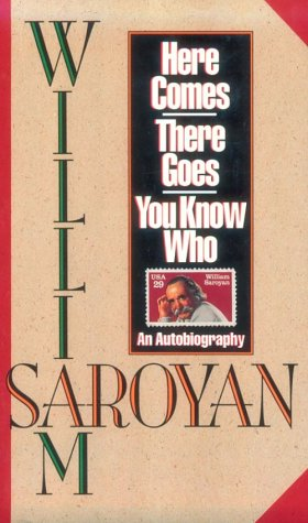Here Comes, There Goes, You Know Who by William Saroyan