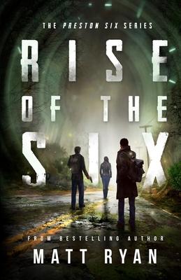 Rise Of The Six: The Preston Six Series by Matt Ryan