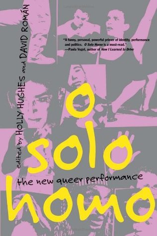 O Solo Homo: The New Queer Performance by Holly Hughes