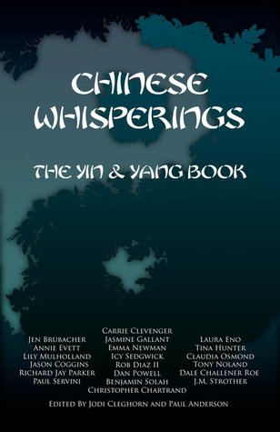Chinese Whisperings: The Yin & Yang Book by Dale Challener Roe, Dan Powell, Tina Hunter, Jasmine Gallant, Paul Servini, Richard Jay Parker, Rob Diaz II, Jodi Cleghorn, Laura Eno, Lily Mulholland, Christopher Chartrand, Annie Evett, Carrie Clevenger, Tony Noland, Jason Coggins, Paul Anderson, J.M. Strother, Claudia Osmond, Benjamin Solah, Icy Sedgwick, Emma Newman, Jen Brubacher