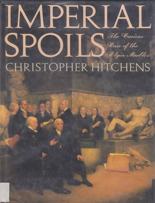 Imperial Spoils: The Curious Case of the Elgin Marbles by Robert Browning, Christopher Hitchens, Graham Binns