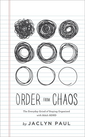 Order from Chaos: The Everyday Grind of Staying Organized with Adult ADHD by Jaclyn Paul