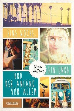 Eine Woche, ein Ende und der Anfang von allem by Brigitte Jakobeit, Nina LaCour