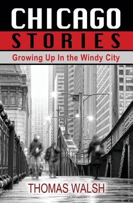 Chicago Stories - Growing Up in the Windy City by Thomas Walsh