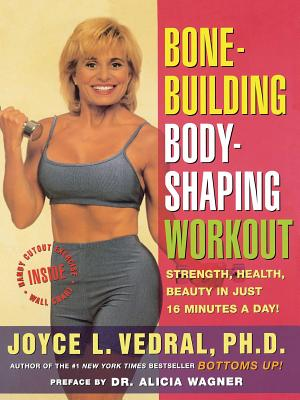 Bone Building Body Shaping Workout: Strength Health Beauty in Just 16 Minutes a Day by Joyce L. Vedral