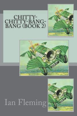 Chitty-Chitty-Bang-Bang (Book 2) by Ian Fleming