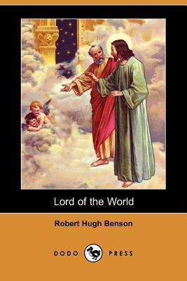 Lord of the World (Dodo Press) by Robert Hugh Benson