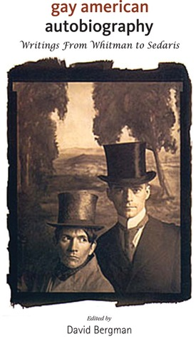 Gay American Autobiography: Writings from Whitman to Sedaris by David Bergman