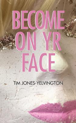Become on Yr Face by Tim Jones-Yelvington