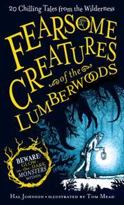Fearsome Creatures of the Lumberwoods: Twenty Chilling Tales from the Wilderness by Hal Johnson, Tom Mead, Phil Conigliaro
