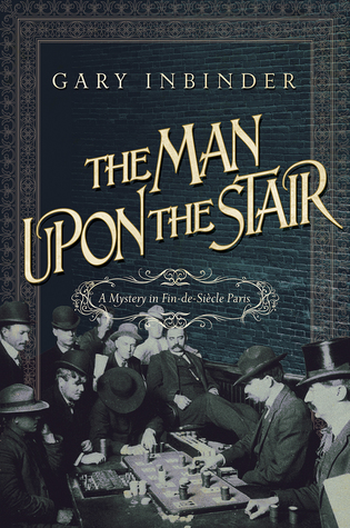 The Man Upon the Stair: A Mystery in Fin de Siecle Paris by Gary Inbinder