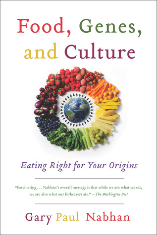 Food, Genes, and Culture: Eating Right for Your Origins by Gary Paul Nabhan
