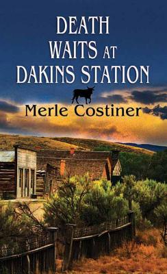 Death Waits at Dakins Station by Merle Constiner
