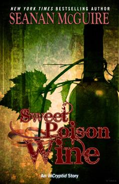 Sweet Poison Wine by Seanan McGuire