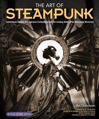 The Art of Steampunk, Revised Second Edition by Art Donovan, G.D. Falksen