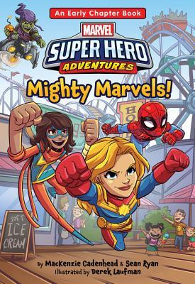 Marvel Super Hero Adventures Mighty Marvels!: An Early Chapter Book by MacKenzie Cadenhead, Derek Laufman, Sean Ryan