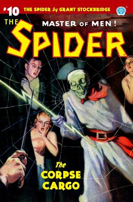 The Spider #10: The Corpse Cargo by Grant Stockbridge, Norvell W. Page