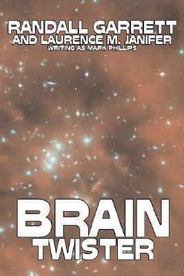 Brain Twister by Randall Garrett, Science Fiction, Fantasy by Mark Phillips, Laurence M. Janifer, Randall Garrett