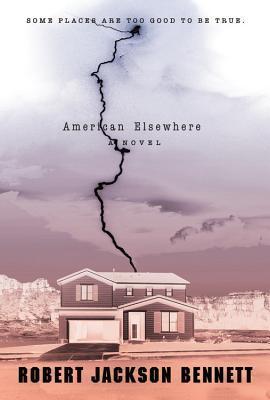American Elsewhere by Robert Jackson Bennett