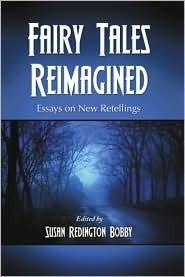 Fairy Tales Reimagined: Essays on New Retellings by Kate Bernheimer, Susan Redington Bobby