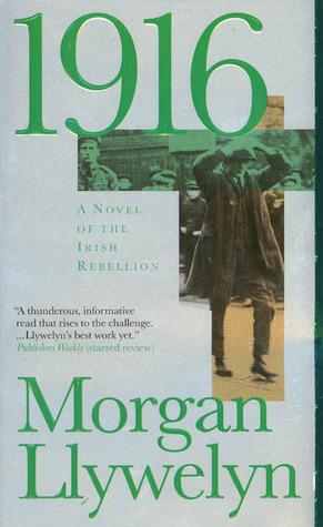 1916: A Novel of the Irish Rebellion by Morgan Llywelyn