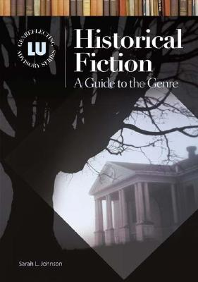 Historical Fiction: A Guide to the Genre by Sarah L. Johnson