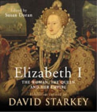 Elizabeth I: The Exhibition Catalogue by David Starkey
