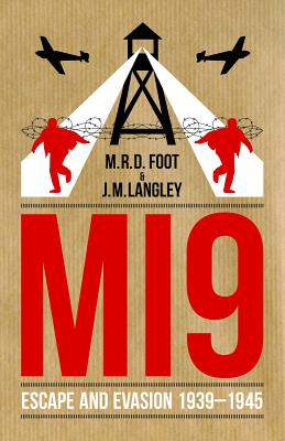 Mi9: Escape and Evasion 1939-1945 by Michael Foot, J. M. Langley