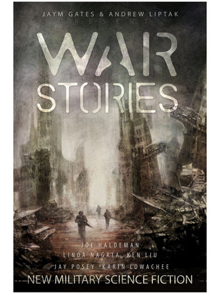 War Stories: New Military Science Fiction by Jaym Gates, Andrew Liptak, Rich Larson