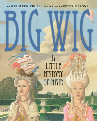 Big Wig: A Little History of Hair by Kathleen Krull, Peter Malone