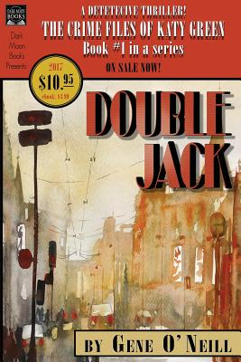 Double Jack: Book 1 in the series, The Crime Files of Katy Green by Gene O'Neill