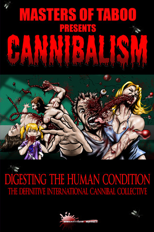 Cannibalism: Digesting the Human Condition by Bryan Jackson, Hart D. Fisher, Armand Rosamilia, Destiny West, Andrew Allen, Nigel Lata-Burston, Brian Harris, Jack Donnelly, Brent Lorentson, Sutter Cane, Stephen Biro, Mitchell J. Hyman, Michael Simmons, Anthony Sant'Anselmo