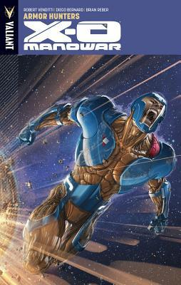 X-O Manowar, Volume 7: Armor Hunters by Robert Venditti, Brian Reber, Clayton Crain, Diego Bernard