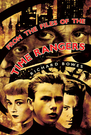 From the Files of the Time Rangers by Kage Baker, Richard Bowes