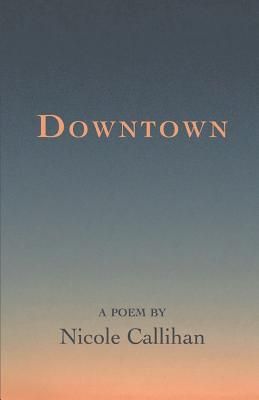 Downtown by Nicole Callihan