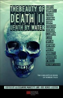 The Beauty of Death - Vol. 2: Death by Water: The Gargantuan Book of Horror Tales by Caitlin R. Kiernan, Peter Straub, Ramsey Campbell