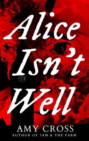 Alice Isn't Well by Amy Cross