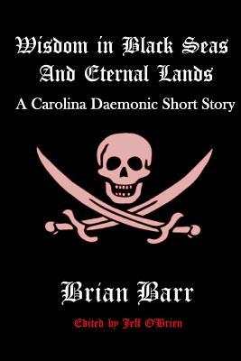 Wisdom in Black Seas and Eternal Lands: A Carolina Daemonic Short Story by Jeff O'Brien, Brian Barr