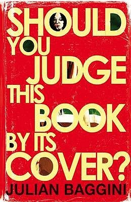 Should You Judge This Book by Its Cover?: 100 Fresh Takes on Familiar Sayings and Quotations by Julian Baggini