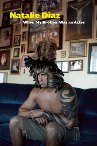 When My Brother Was an Aztec by Natalie Díaz
