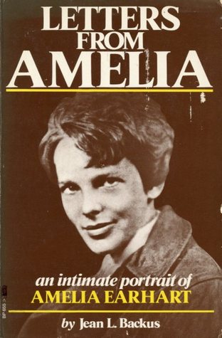 Letters From Amelia:An Intimate Portrait of Amelia Earhart by Jean L. Backus