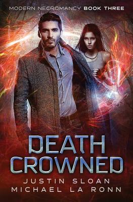 Death Crowned: An Urban Fantasy Series by Justin Sloan, Michael La Ronn