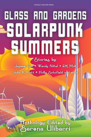 Glass and Gardens: Solarpunk Summers by M. Lopes da Silva, Sam S. Kepfield, Sarena Ulibarri, Gregory Scheckler, Jaymee Goh, Jerri Jerreat, Blake Jessop, Wendy Nikel, D.K. Mok, Holly Schofield, Commando Jugendstil, Shel Graves, Helen Kenwright, Charlotte M. Ray, Julia K. Patt, Stefani Cox, Jennifer Lee Rossman, Edward Edmonds