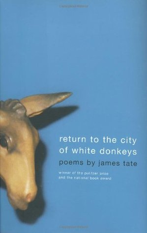Return to the City of White Donkeys: Poems by James Tate