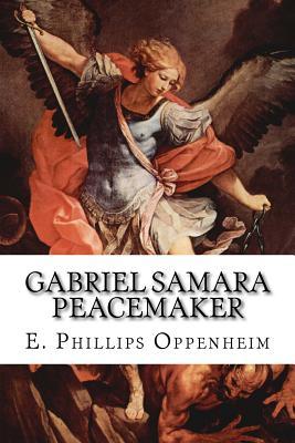 Gabriel Samara Peacemaker by E. Phillips Oppenheim
