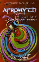 Afromyth Volume 2 by Nicole Givens Kurtz, Rose Strickman, Michele Tracy Berger, Alanna Robertson-Webb, Mikal Trimm, Michael W. Cho, DJ Tyrer, Michelle Mellon, Akil Wingate, N.D. Jones, T. W. Cox, J.S. Emuakpor