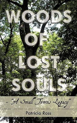 Woods of Lost Souls- A Small Towns Legacy by Patricia Ross