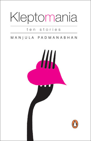 Kleptomania: Ten Stories by Manjula Padmanabhan